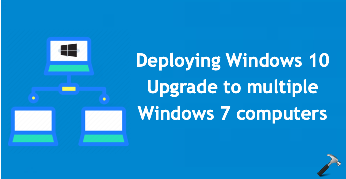 Deploy Windows 10 Upgrade To Multiple Windows 7 Systems