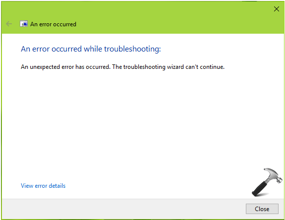 [FIX] An Unexpected Error Has Occurred. The Troubleshooting Wizard Can't Continue.
