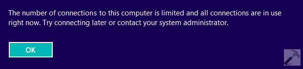 FIX The Number Of Connections To This Computer Is Limited And All Connections Are In Use Right Now