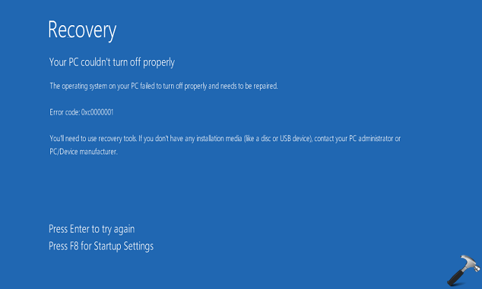 FIX The Operating System On Your PC Failed To Turn Off Properly And Needs To Be Repaired 0xc0000001 In Windows 10