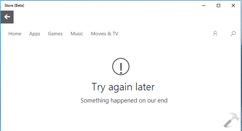 FIX Try Again Later. Something Happened On Our End For Store App In Windows 10