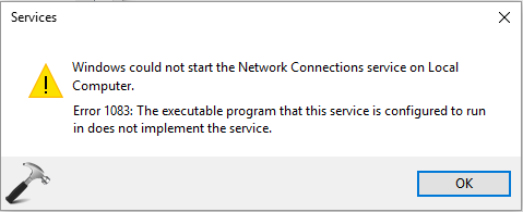 fix] windows could not start the network connections service onerror 1083 the executable program that this service is configured to run in does not implement the service