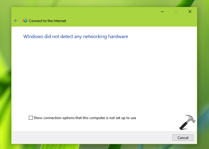FIX Windows Did Not Detect Any Networking Hardware In Windows 10