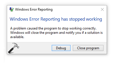 FIX Windows Error Reporting Has Stopped Working In Windows 10
