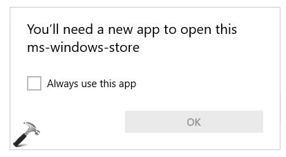 FIX You Will Need A New App To Open This ms-windows-store In Windows 10