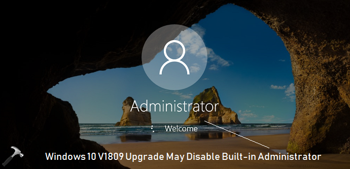 Upgrade To Windows 10 V1809 May Invalidate Built-in Administrator