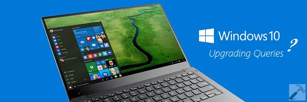 [FAQs] Windows 10 Upgrading Queries